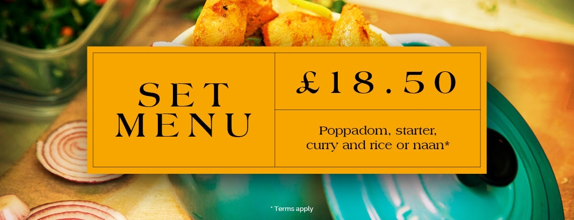 Set Menu: £18.50 for a Poppadom, starter, curry, rice or naan. Terms apply.