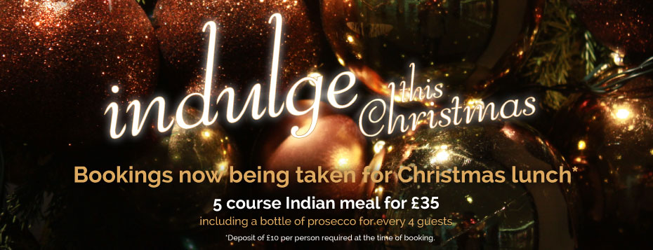 Indulge this Christmas - Bookings now being taken for Christmas lunch - 5 course Indian meal for £35 (includes bottle of Prosecco for every 4 people).