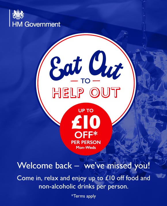 Eat out to help out. Receive £10 off food and non-alcoholic drinks per person (terms apply).