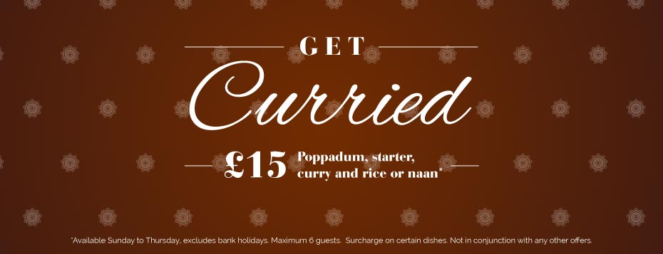 Get Curried. £15 Poppadum, Starter, Curry, and Rice or Naan. T&Cs apply.