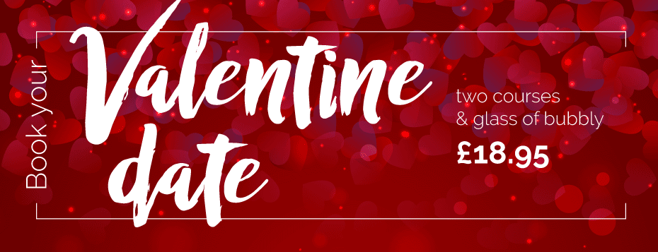 Book your Valentine date now - two courses and a glass of bubbly for £18.95